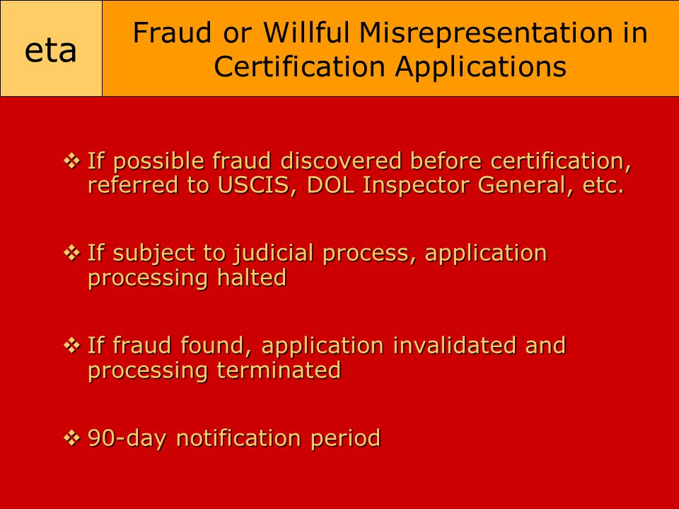eta Fraud or Willful Misrepresentation in Certification Applications  If possible fraud discovered before certification, referred to USCIS, DOL Inspe