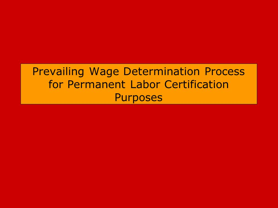 Prevailing Wage Determination Process for Permanent Labor Certification Purposes