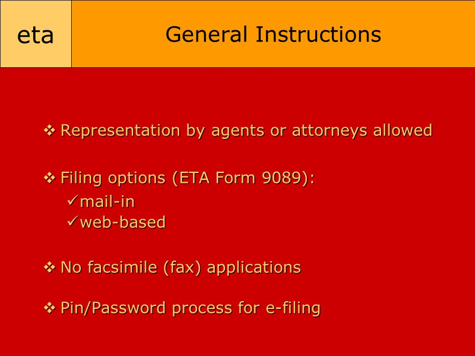 eta General Instructions  Representation by agents or attorneys allowed  Filing options (ETA Form 9089): mail-in mail-in web-based web-based  No fa