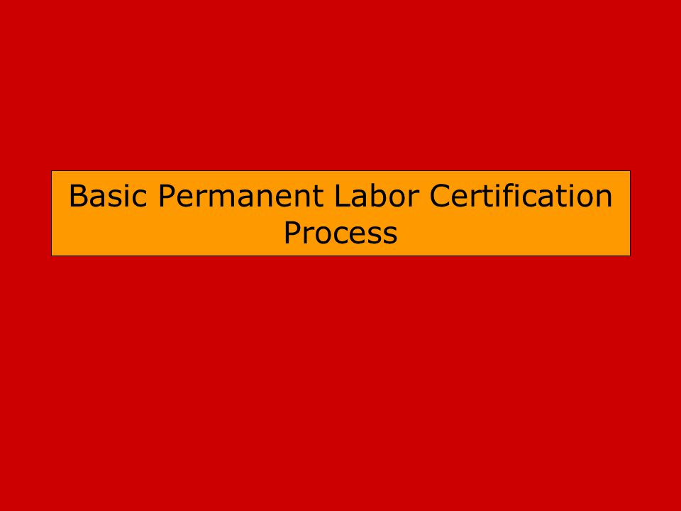 Basic Permanent Labor Certification Process