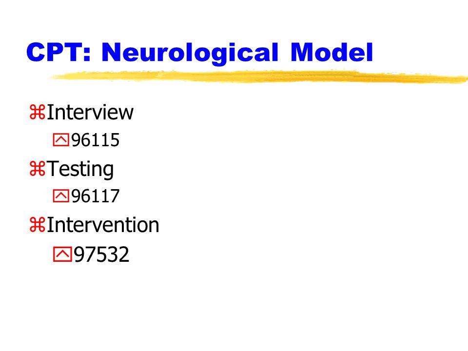 CPT: Neurological Model zInterview y96115 zTesting y96117 zIntervention y97532