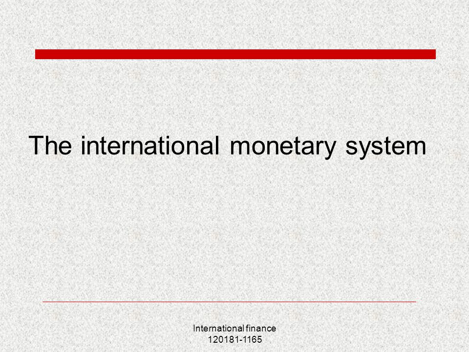 International finance 120181-1165 The international monetary system