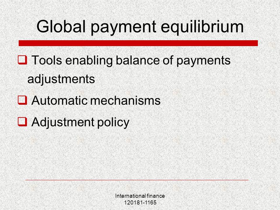International finance 120181-1165 Global payment equilibrium  Tools enabling balance of payments adjustments  Automatic mechanisms  Adjustment poli