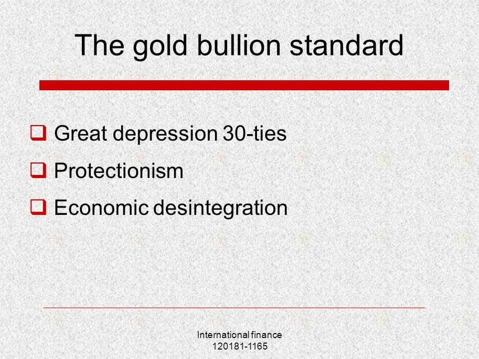 International finance 120181-1165 The gold bullion standard  Great depression 30-ties  Protectionism  Economic desintegration