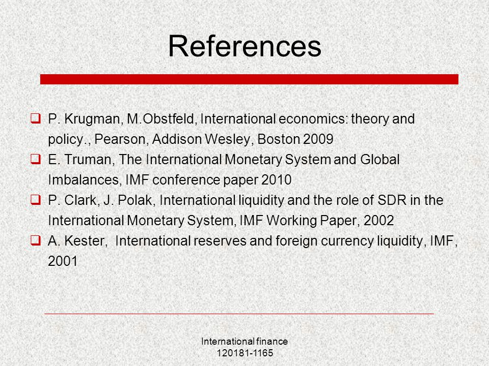 International finance 120181-1165 References  P. Krugman, M.Obstfeld, International economics: theory and policy., Pearson, Addison Wesley, Boston 20