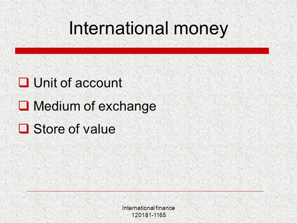 International finance 120181-1165 International money  Unit of account  Medium of exchange  Store of value
