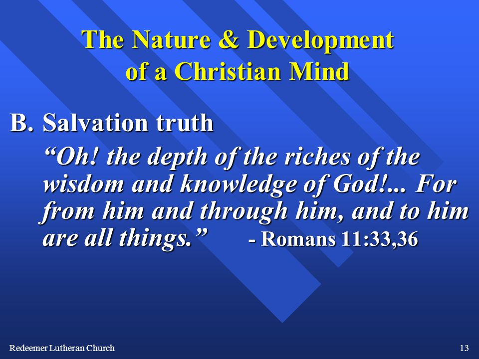 Redeemer Lutheran Church13 The Nature & Development of a Christian Mind B.Salvation truth Oh.