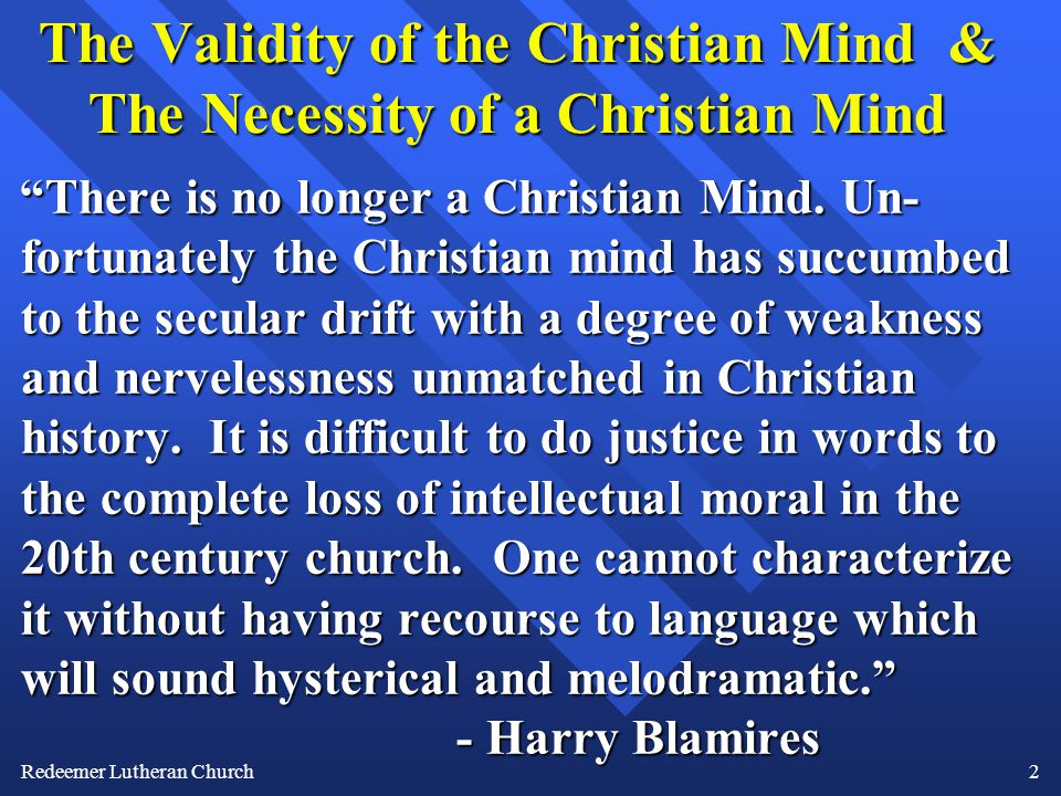 2 The Validity of the Christian Mind & The Necessity of a Christian Mind There is no longer a Christian Mind.