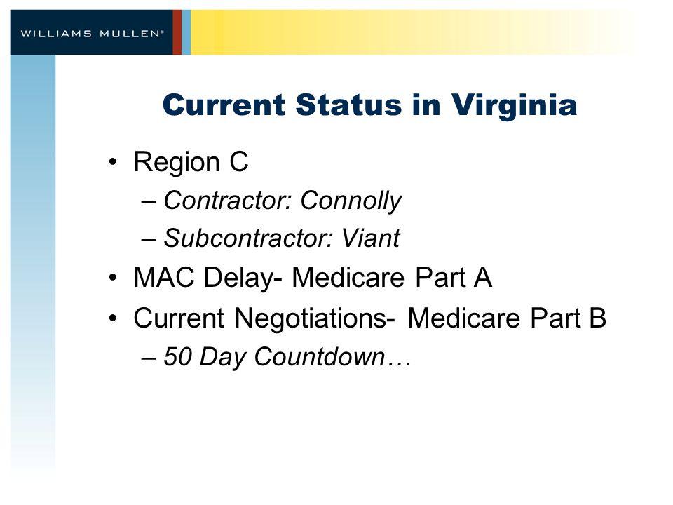 Current Status in Virginia Region C –Contractor: Connolly –Subcontractor: Viant MAC Delay- Medicare Part A Current Negotiations- Medicare Part B –50 Day Countdown…