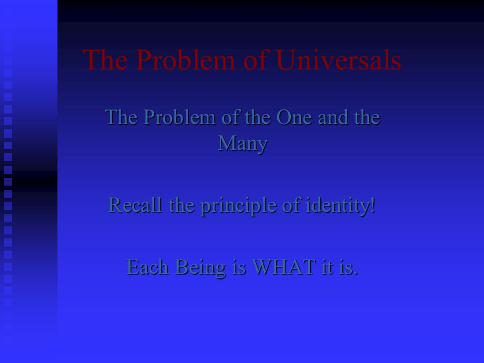 The Problem of Universals The Problem of the One and the Many Recall the principle of identity.