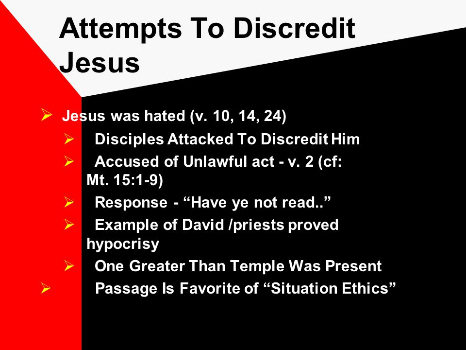 Attempts To Discredit Jesus  Jesus was hated (v.