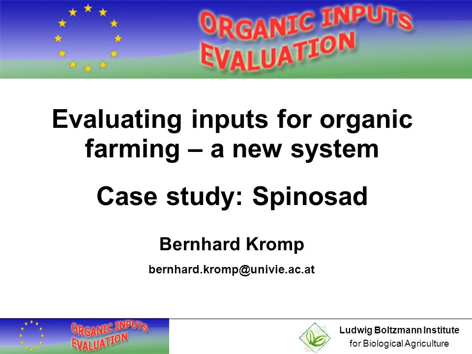 Ludwig Boltzmann Institute for Biological Agriculture Contents The spinosad working group Brief specifications of spinosad The testrun process: applicant vs.