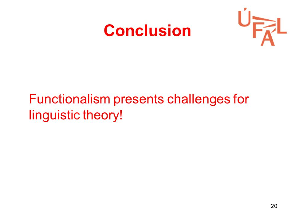 20 Conclusion Functionalism presents challenges for linguistic theory!