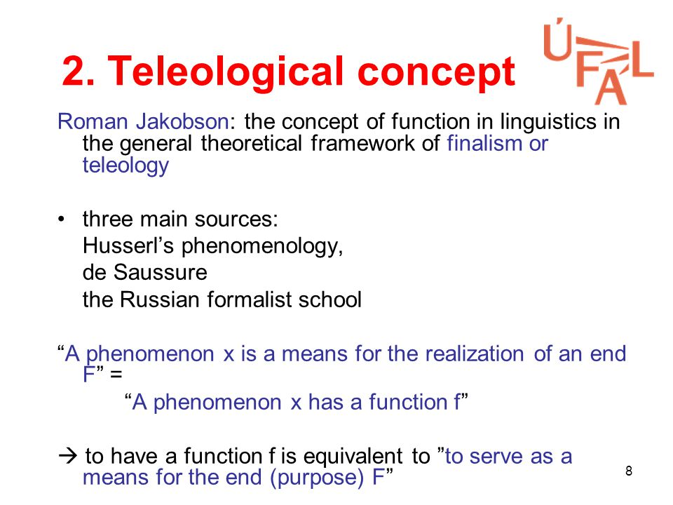 8 2. Teleological concept Roman Jakobson: the concept of function in linguistics in the general theoretical framework of finalism or teleology three m