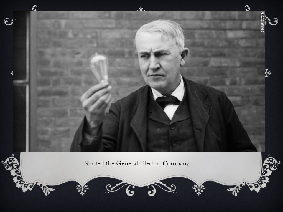 Started the General Electric Company