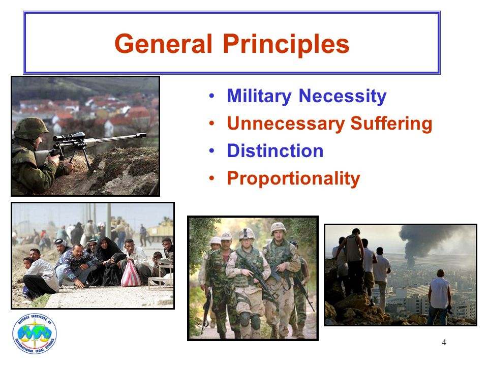 4 General Principles Military Necessity Unnecessary Suffering Distinction Proportionality