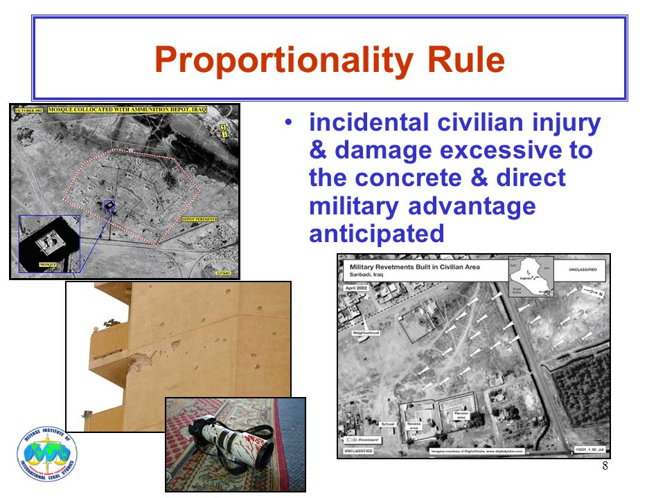 8 Proportionality Rule incidental civilian injury & damage excessive to the concrete & direct military advantage anticipated
