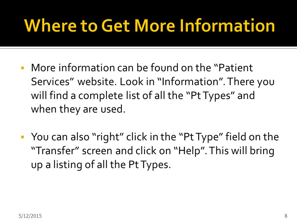 " More information can be found on the ""Patient Services"" website. Look in ""Information"". There you will find a complete list of all the ""Pt Types"" an"