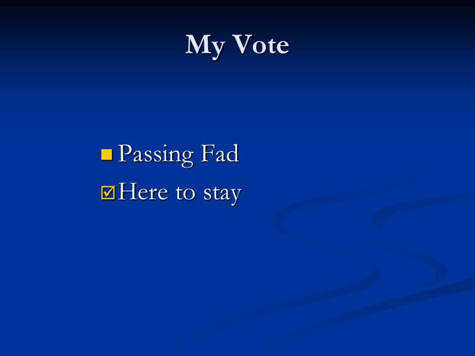 My Vote Passing Fad Passing Fad  Here to stay