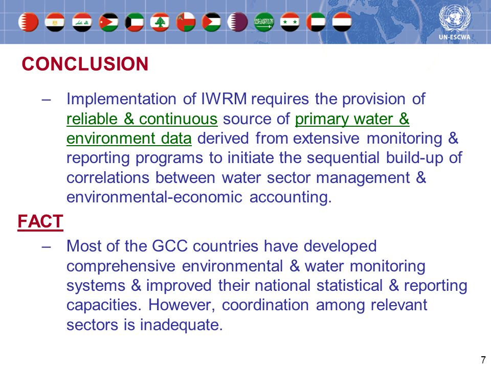 7 CONCLUSION –Implementation of IWRM requires the provision of reliable & continuous source of primary water & environment data derived from extensive monitoring & reporting programs to initiate the sequential build-up of correlations between water sector management & environmental-economic accounting.