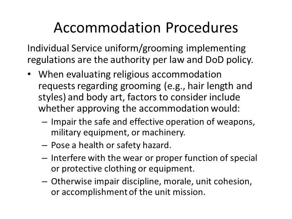 Accommodation Procedures Individual Service uniform/grooming implementing regulations are the authority per law and DoD policy.