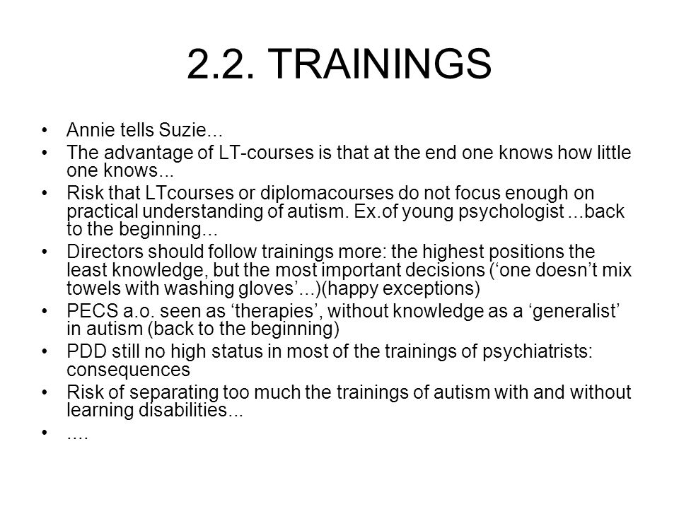 2.2. TRAININGS Annie tells Suzie... The advantage of LT-courses is that at the end one knows how little one knows... Risk that LTcourses or diplomacou