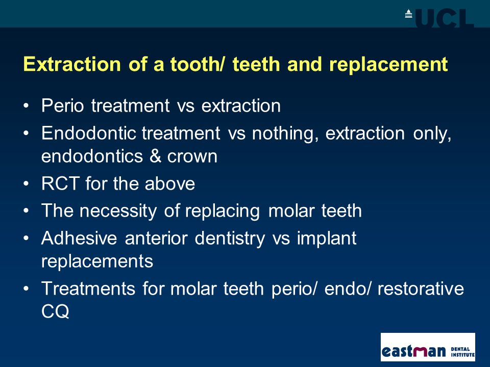 Extraction of a tooth/ teeth and replacement Perio treatment vs extraction Endodontic treatment vs nothing, extraction only, endodontics & crown RCT f