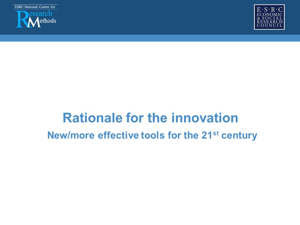 Rationale for the innovation New/more effective tools for the 21 st century