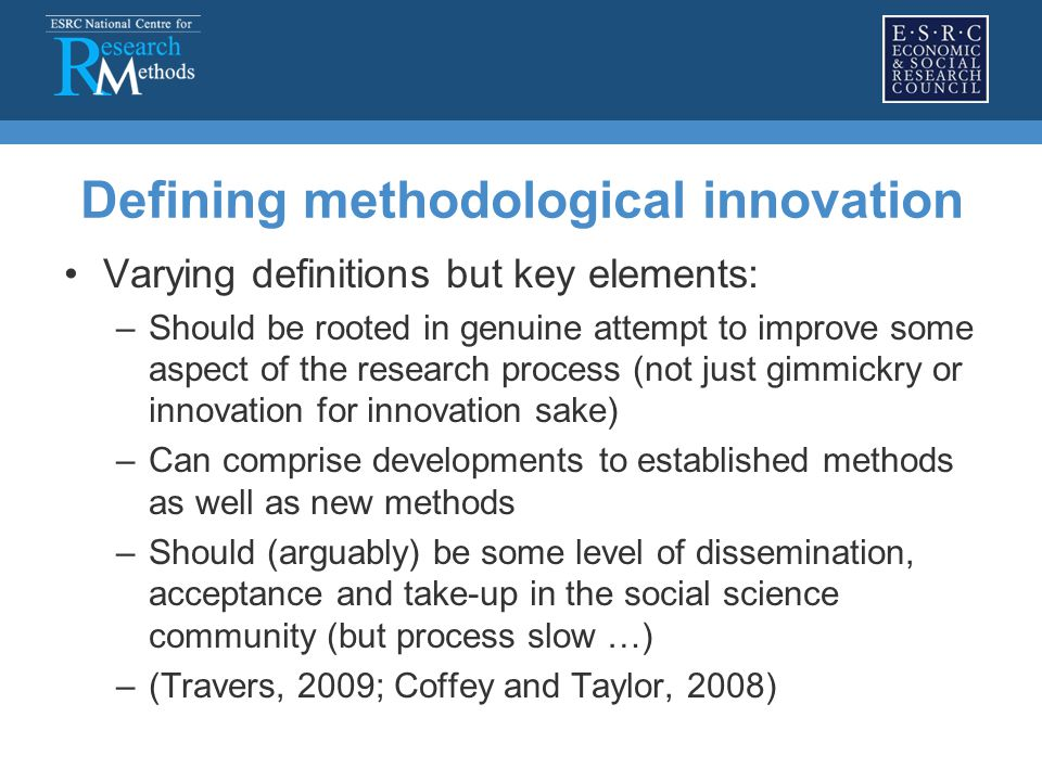 Part of programme of research on methodological innovation being undertaken by the NCRM Hub Two studies: A narrative literature review (2009-2010) Innovation case-studies (2010-2011) Brief summary of findings (study one) Preliminary findings/emerging themes (study two) Studying innovation