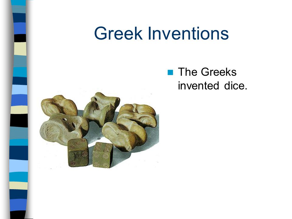 Greek Inventions The Greeks invented dice.