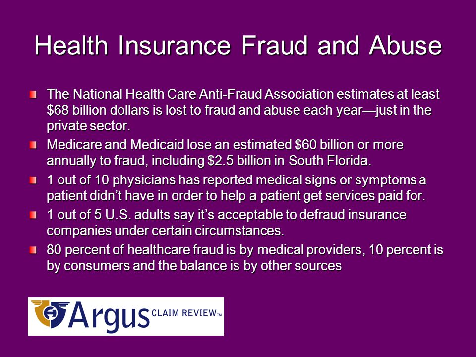 Health Insurance Fraud and Abuse The National Health Care Anti-Fraud Association estimates at least $68 billion dollars is lost to fraud and abuse each year—just in the private sector.