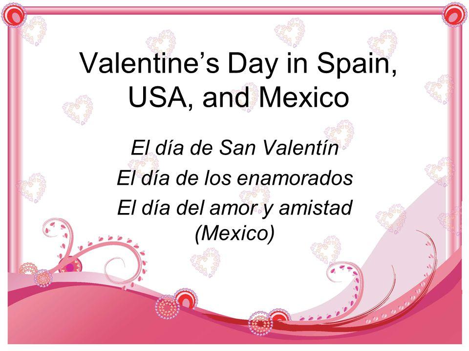 Valentine's Day in Spain, USA, and Mexico El día de San Valentín El día de los enamorados El día del amor y amistad (Mexico)