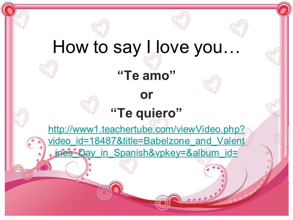 How to say I love you… Te amo or Te quiero http://www1.teachertube.com/viewVideo.php.