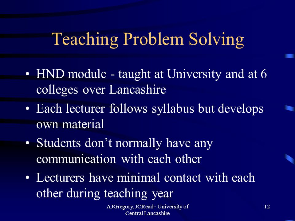 AJGregory, JCRead - University of Central Lancashire 12 Teaching Problem Solving HND module - taught at University and at 6 colleges over Lancashire E