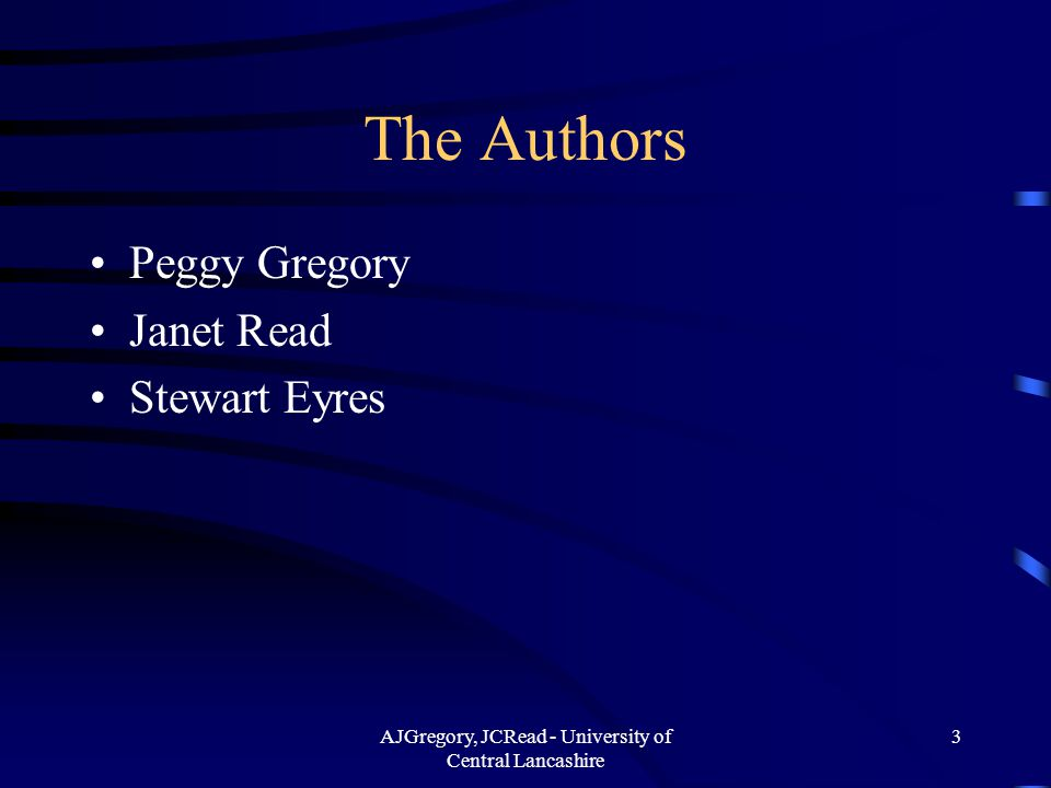 AJGregory, JCRead - University of Central Lancashire 3 The Authors Peggy Gregory Janet Read Stewart Eyres