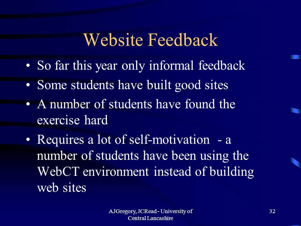 AJGregory, JCRead - University of Central Lancashire 32 Website Feedback So far this year only informal feedback Some students have built good sites A