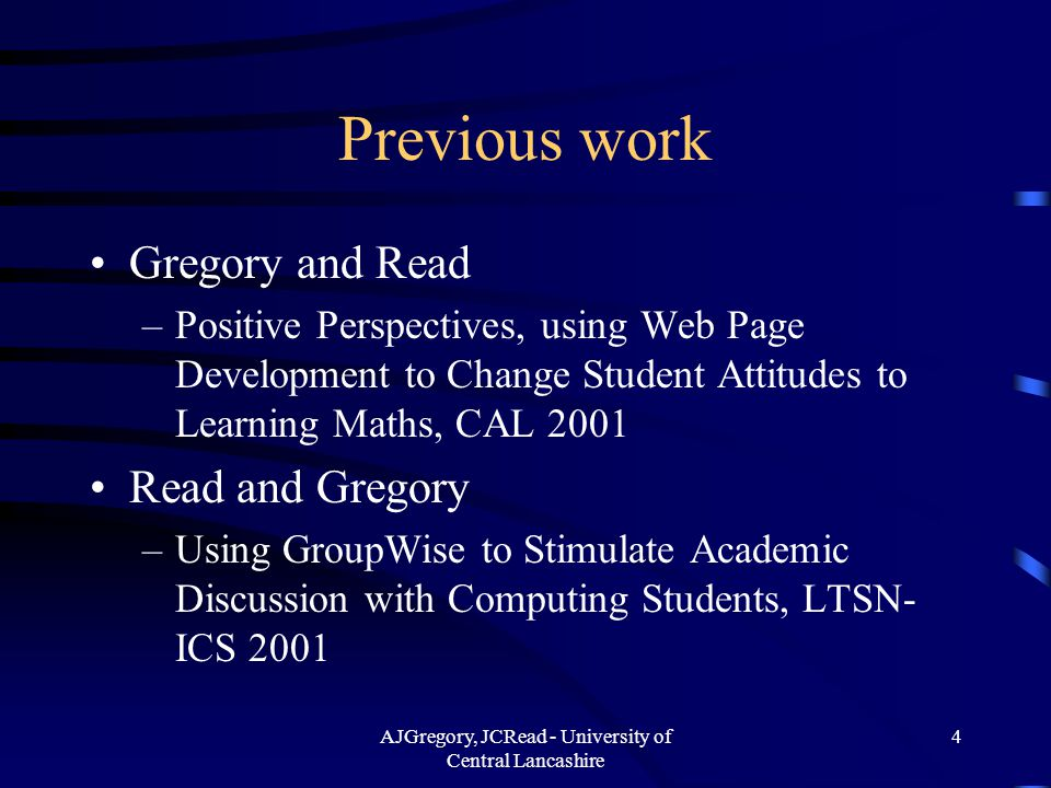 AJGregory, JCRead - University of Central Lancashire 4 Previous work Gregory and Read –Positive Perspectives, using Web Page Development to Change Stu
