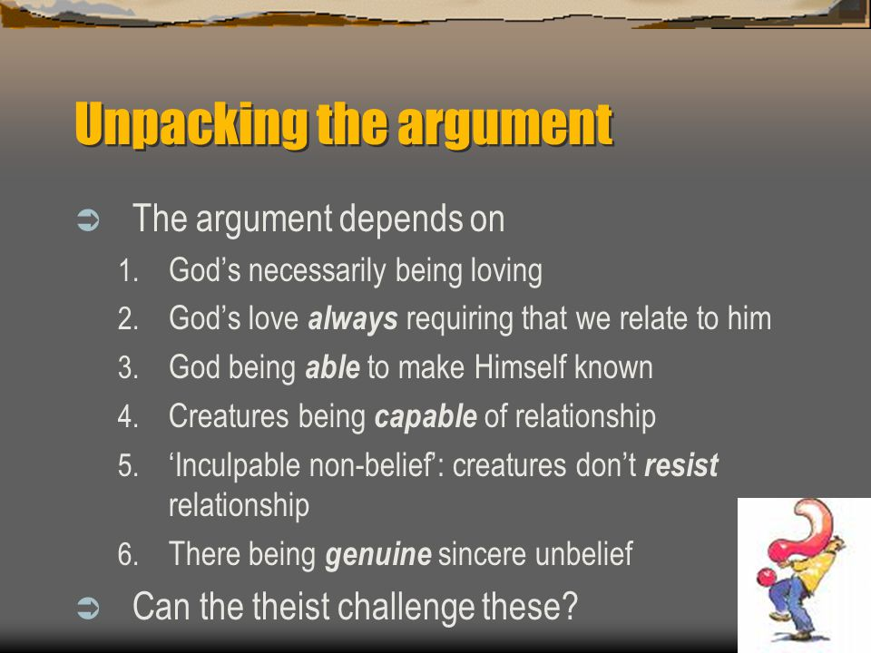 Unpacking the argument  The argument depends on 1. God's necessarily being loving 2. God's love always requiring that we relate to him 3. God being a