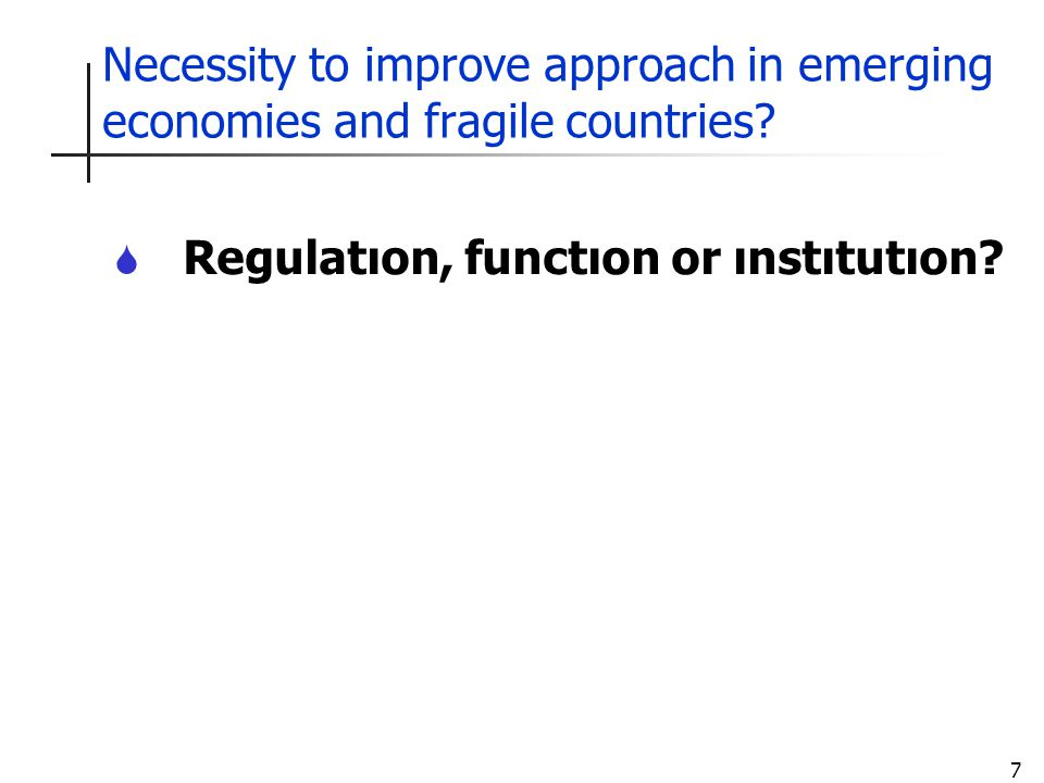 7 Necessity to improve approach in emerging economies and fragile countries.