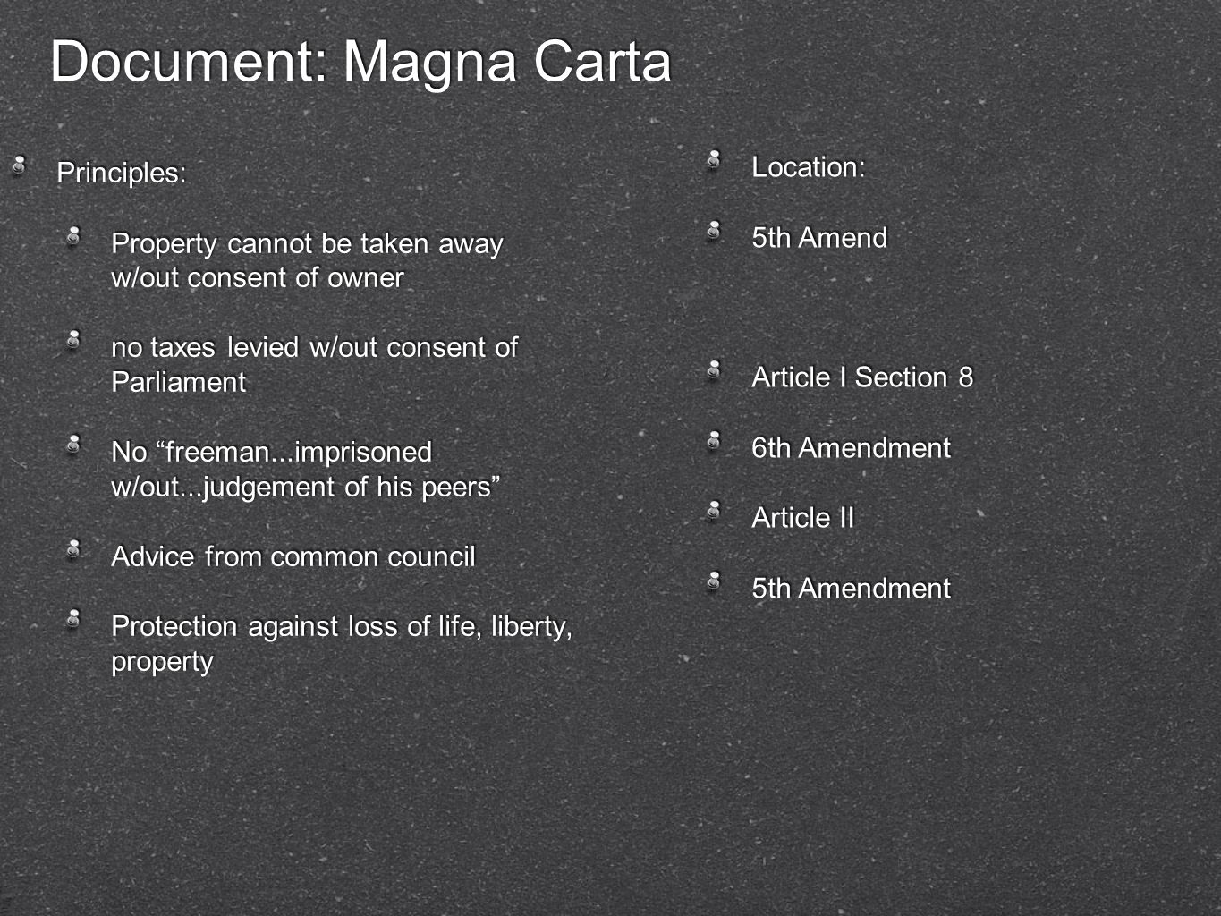 "Document: Magna Carta Principles: Property cannot be taken away w/out consent of owner no taxes levied w/out consent of Parliament No ""freeman...impri"