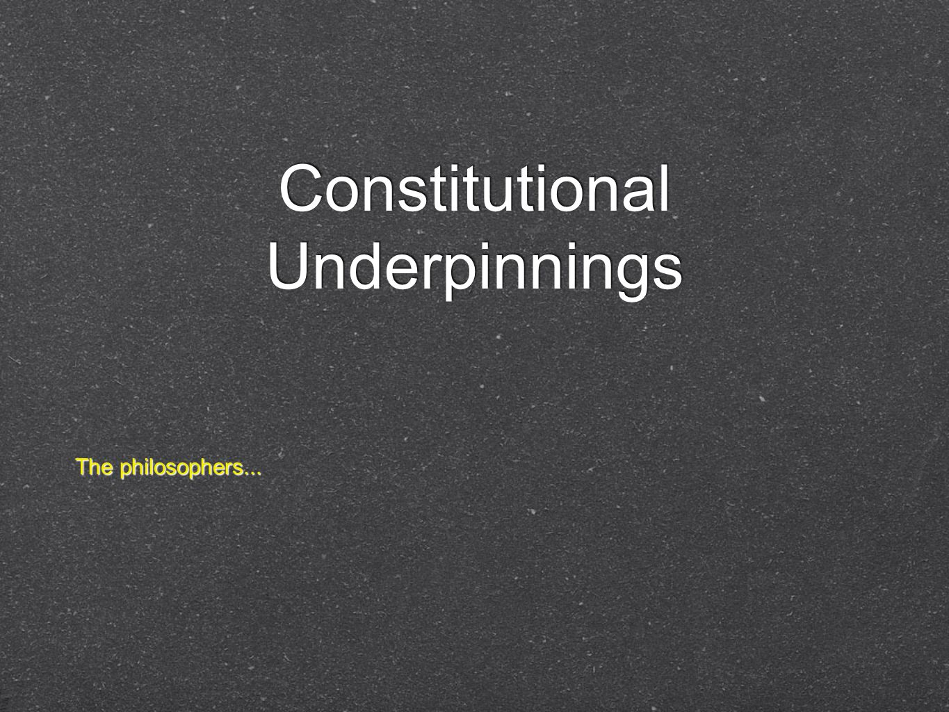 Constitutional Underpinnings The philosophers...
