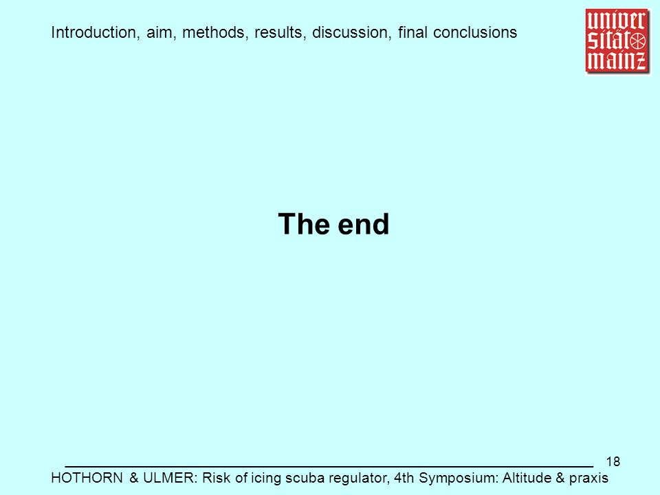 18 Introduction, aim, methods, results, discussion, final conclusions __________________________________________________________ HOTHORN & ULMER: Risk of icing scuba regulator, 4th Symposium: Altitude & praxis The end