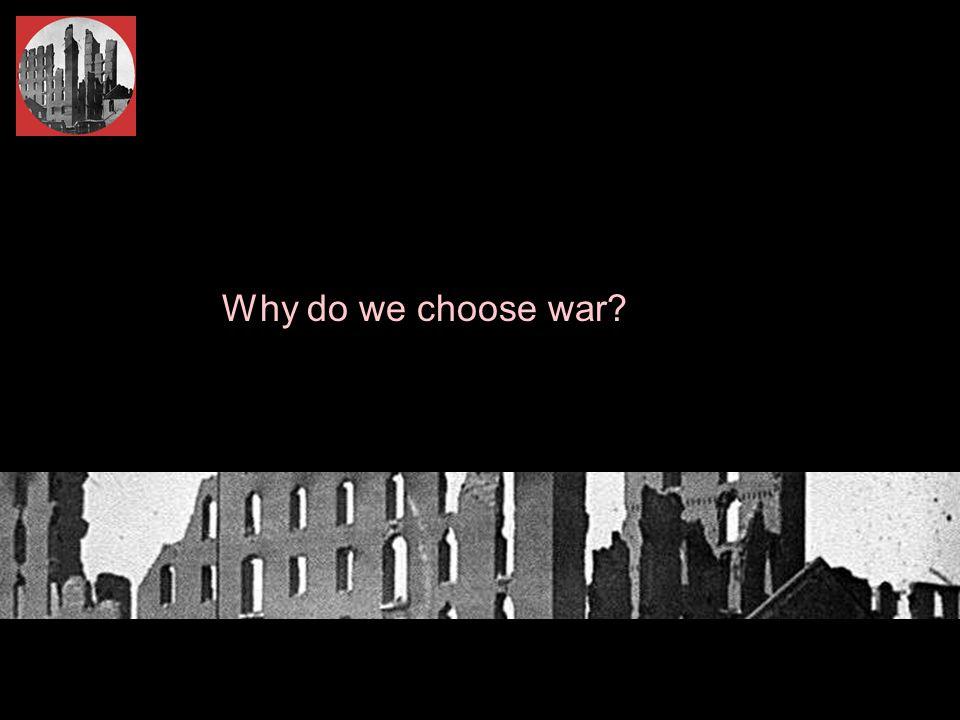  Why do we choose war