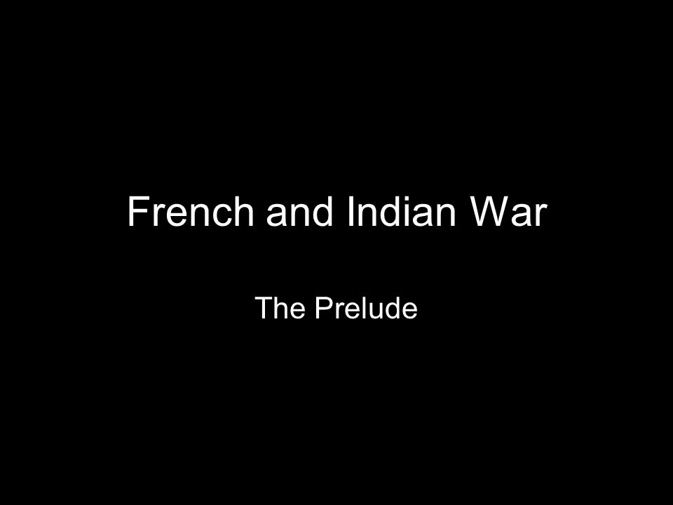 French and Indian War The Prelude