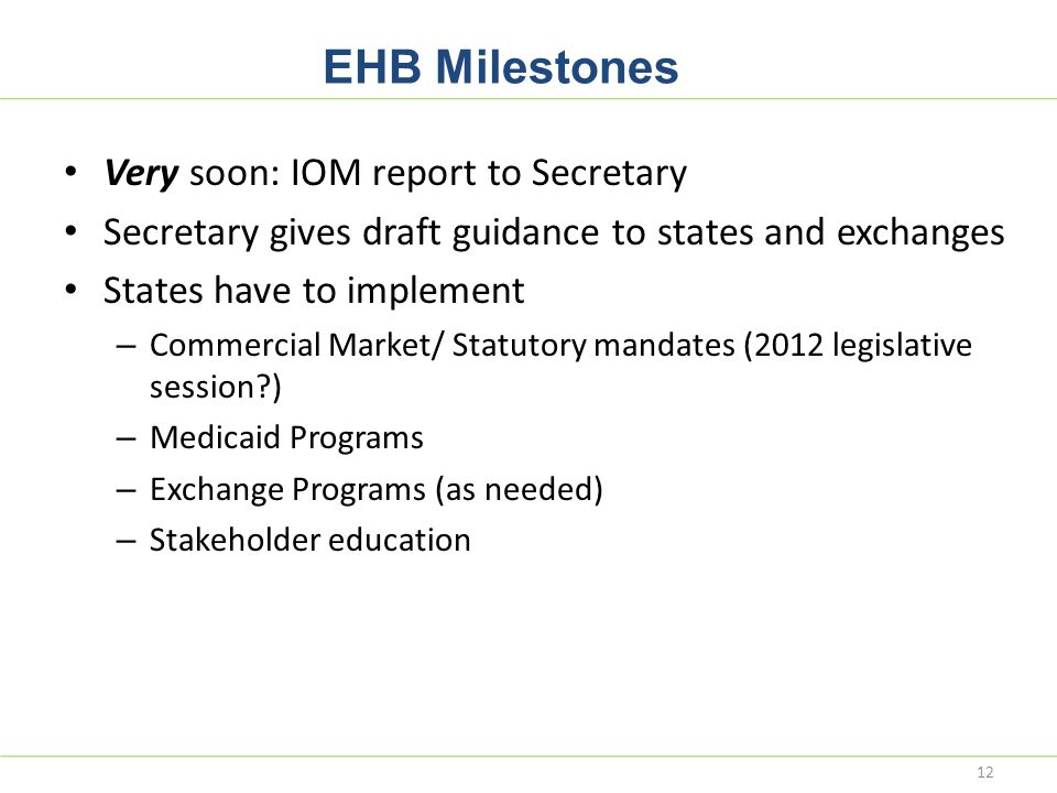 EHB Milestones Very soon: IOM report to Secretary Secretary gives draft guidance to states and exchanges States have to implement – Commercial Market/