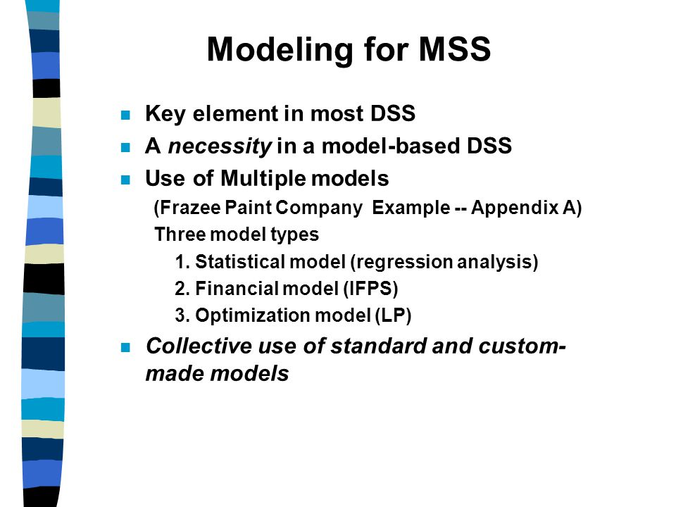 Major Modeling Issues Problem identification Environmental analysis Variable identification Forecasting Multiple model use Model categories (or selection) Model management Knowledge-based modeling