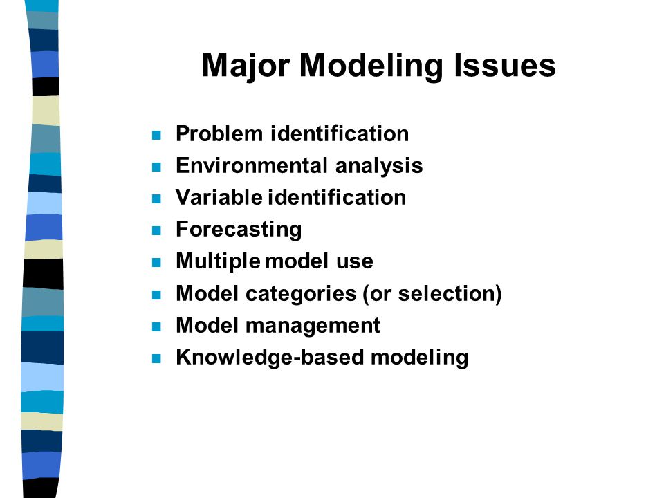 Model Base Management MBMS: capabilities similar to that of DBMS But, there are no comprehensive model base management packages Each organization uses models somewhat differently There are many model classes Some MBMS capabilities require expertise and reasoning