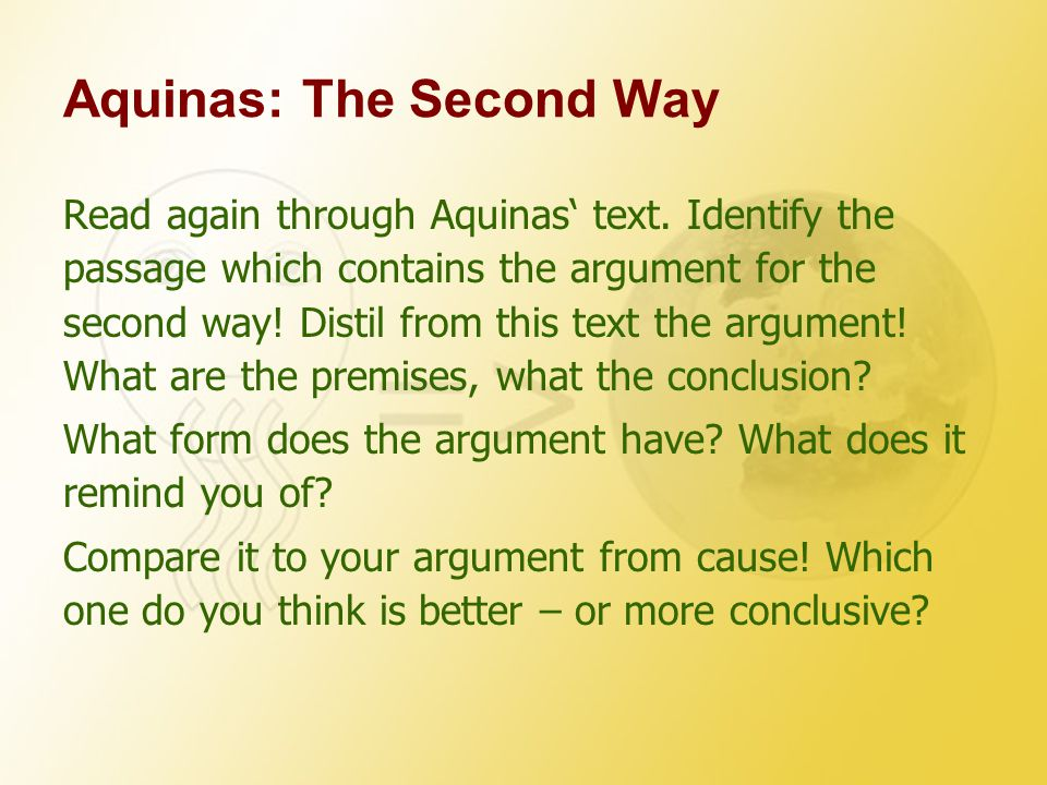 Aquinas: The Second Way Read again through Aquinas' text. Identify the passage which contains the argument for the second way! Distil from this text t