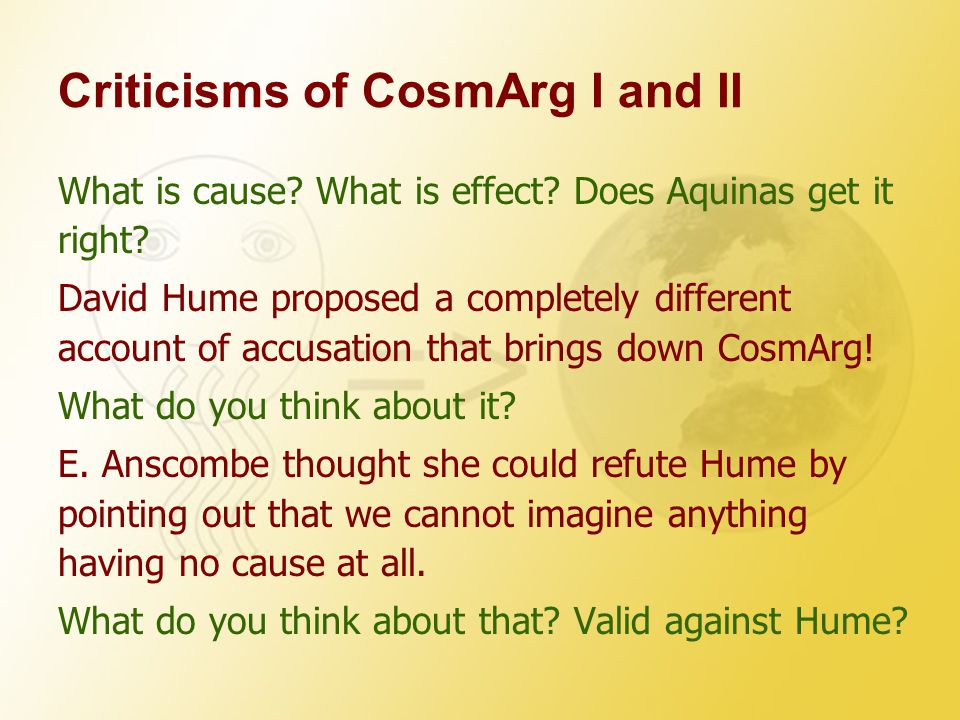 Criticisms of CosmArg I and II What is cause? What is effect? Does Aquinas get it right? David Hume proposed a completely different account of accusat