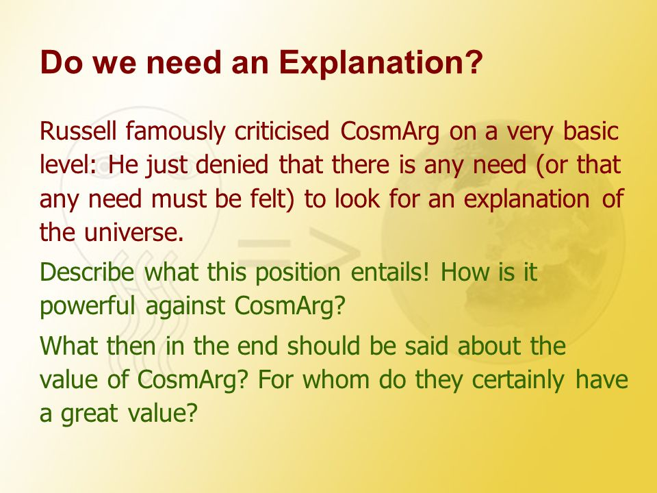 Do we need an Explanation? Russell famously criticised CosmArg on a very basic level: He just denied that there is any need (or that any need must be